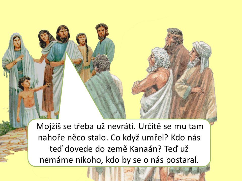 Mojžíš se třeba už nevrátí.Určitě se mu tam nahoře něco stalo.