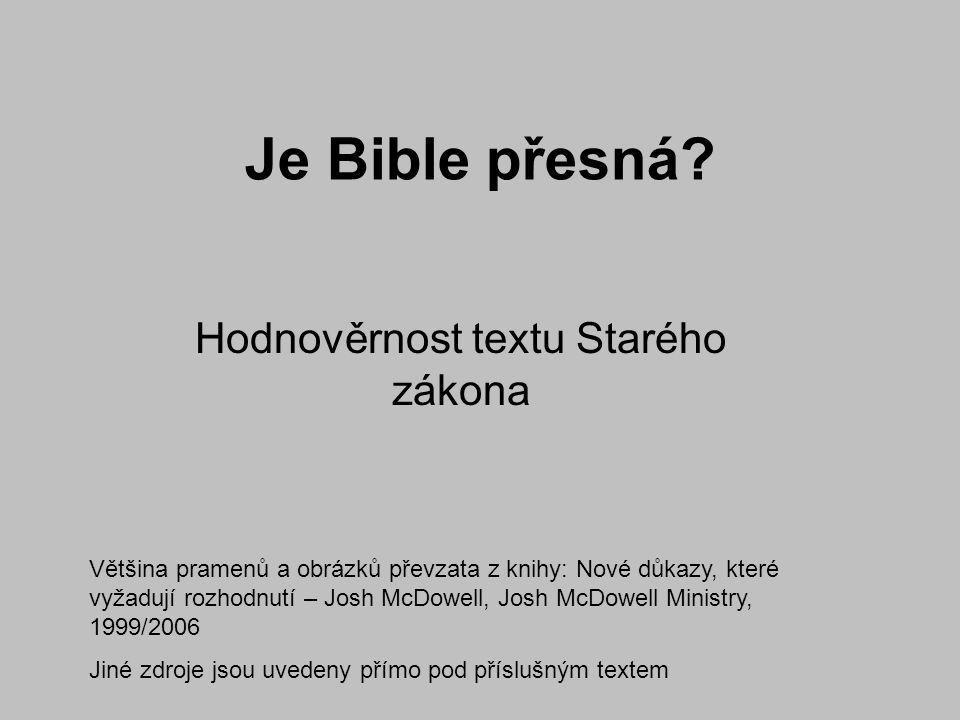 Je Bible přesná? Hodnověrnost textu Starého zákona Většina pramenů a obrázků převzata z knihy: Nové důkazy, které vyžadují rozhodnutí – Josh McDowell,