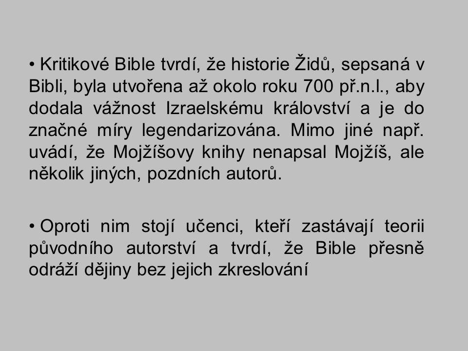 Kritikové Bible tvrdí, že historie Židů, sepsaná v Bibli, byla utvořena až okolo roku 700 př.n.l., aby dodala vážnost Izraelskému království a je do z