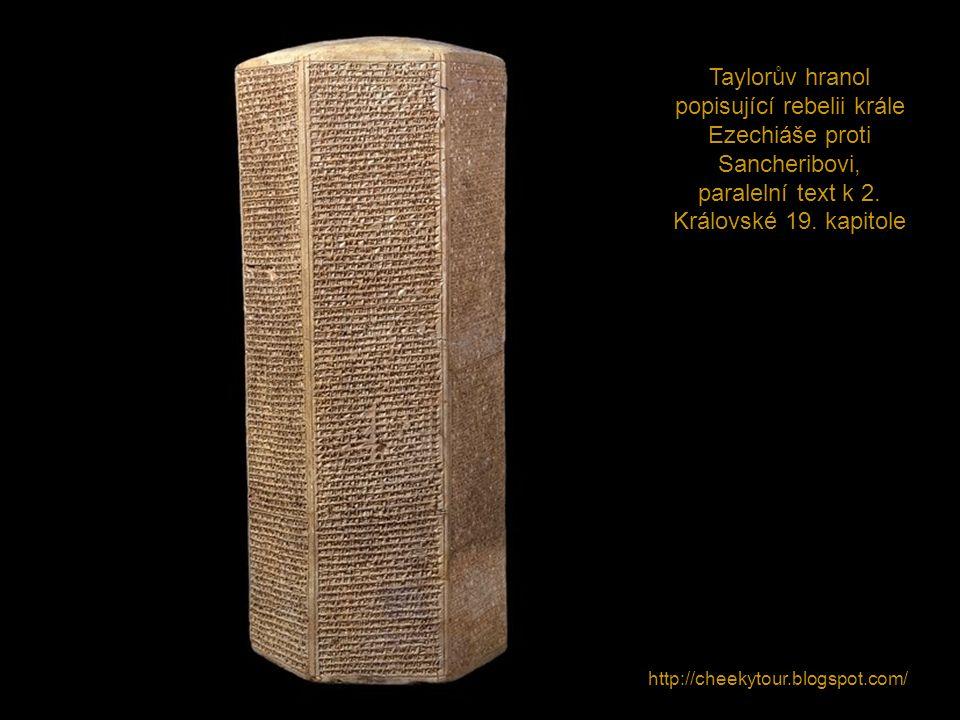 http://cheekytour.blogspot.com/ Taylorův hranol popisující rebelii krále Ezechiáše proti Sancheribovi, paralelní text k 2. Královské 19. kapitole