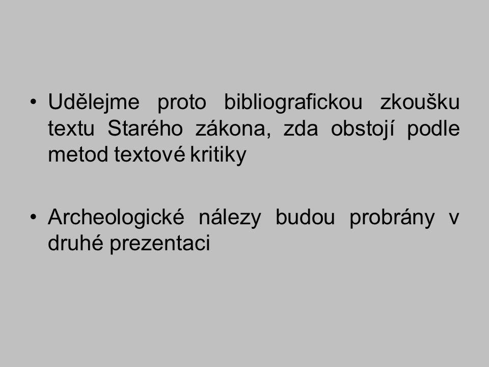 Udělejme proto bibliografickou zkoušku textu Starého zákona, zda obstojí podle metod textové kritiky Archeologické nálezy budou probrány v druhé preze
