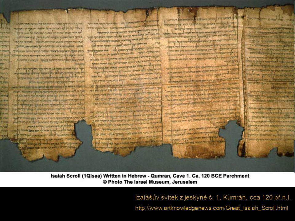 Izaiášův svitek z jeskyně č. 1, Kumrán, cca 120 př.n.l. http://www.artknowledgenews.com/Great_Isaiah_Scroll.html
