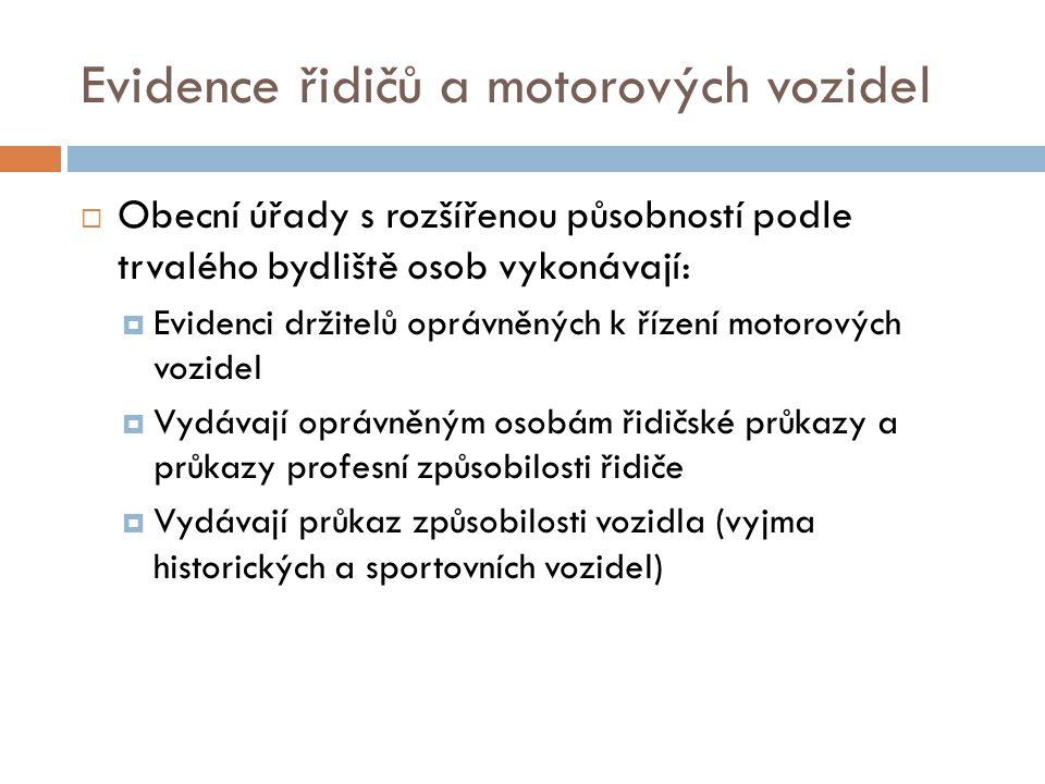 Evidence řidičů a motorových vozidel  Obecní úřady s rozšířenou působností podle trvalého bydliště osob vykonávají:  Evidenci držitelů oprávněných k