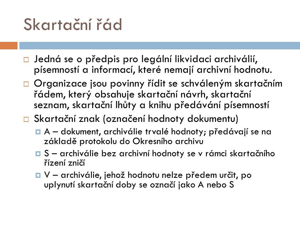 Skartační řád  Jedná se o předpis pro legální likvidaci archiválií, písemností a informací, které nemají archivní hodnotu.  Organizace jsou povinny