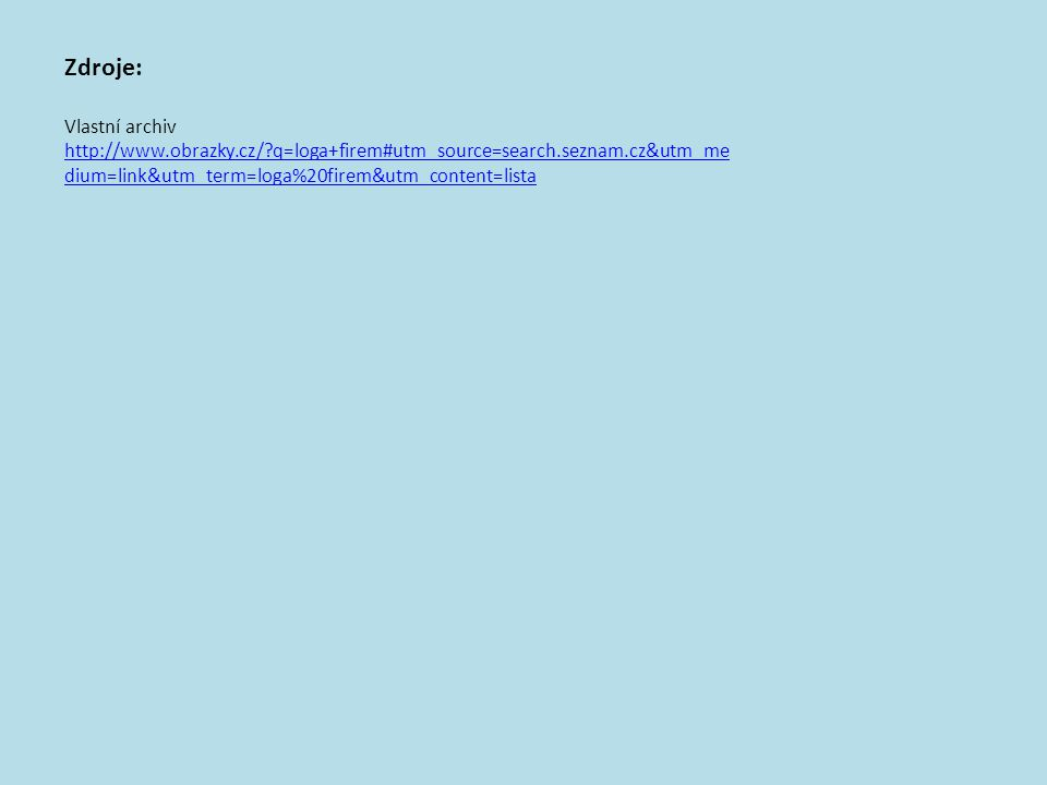 Zdroje: Vlastní archiv http://www.obrazky.cz/?q=loga+firem#utm_source=search.seznam.cz&utm_me dium=link&utm_term=loga%20firem&utm_content=lista