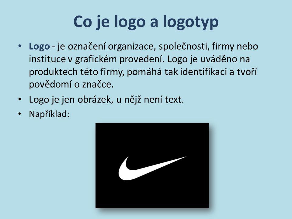 Co je logo a logotyp Logo - je označení organizace, společnosti, firmy nebo instituce v grafickém provedení.
