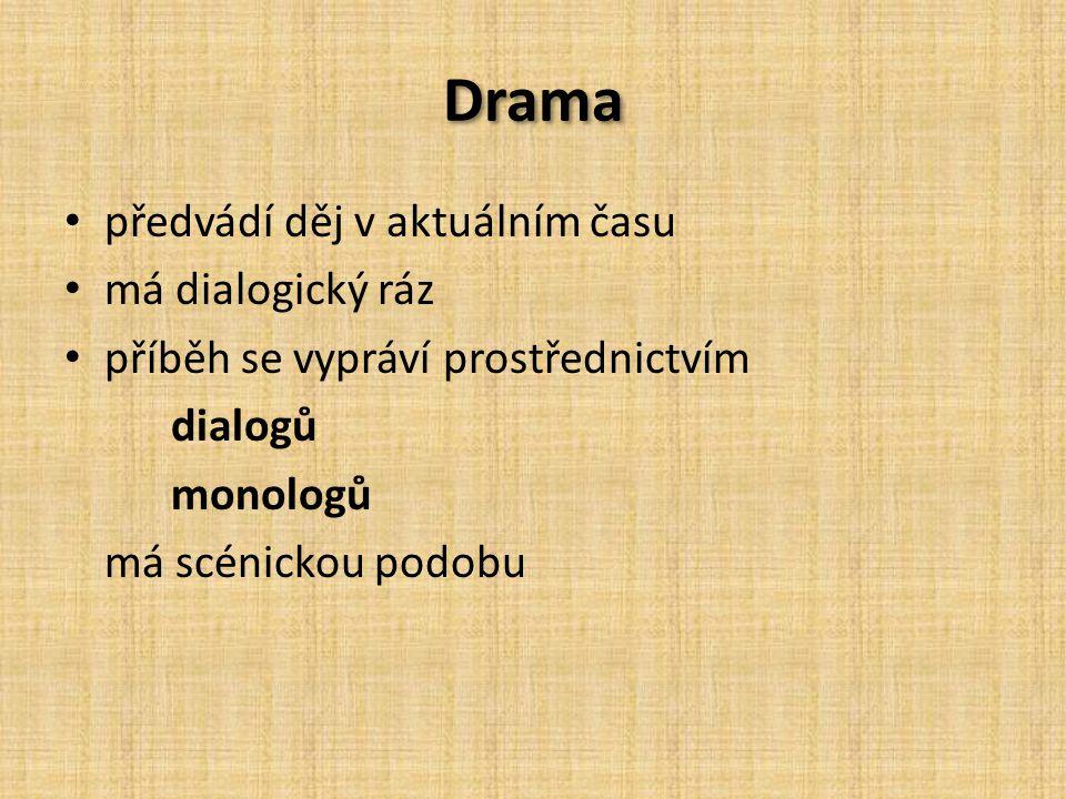 Drama předvádí děj v aktuálním času má dialogický ráz příběh se vypráví prostřednictvím dialogů monologů má scénickou podobu