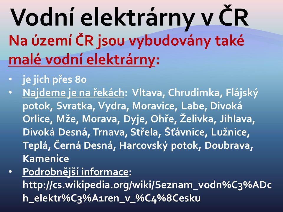 Vodní elektrárny v ČR Na území ČR jsou vybudovány také malé vodní elektrárny: je jich přes 80 Najdeme je na řekách: Vltava, Chrudimka, Flájský potok,