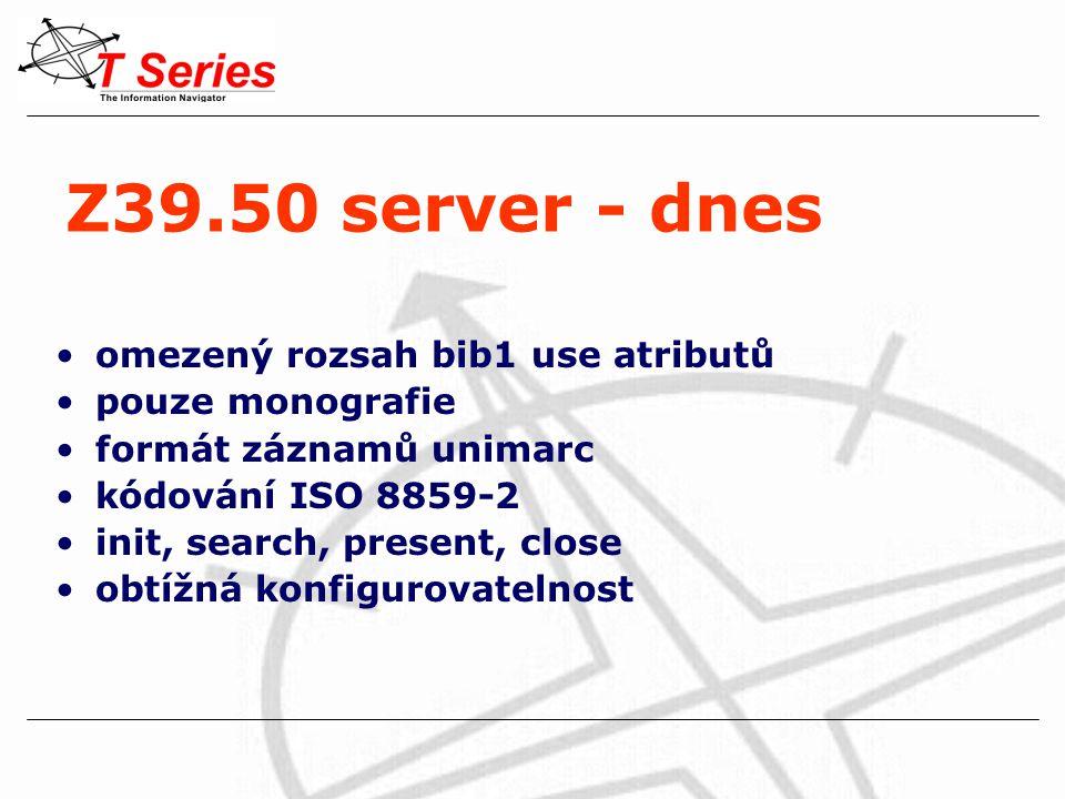 Z39.50 server - dnes omezený rozsah bib1 use atributů pouze monografie formát záznamů unimarc kódování ISO 8859-2 init, search, present, close obtížná konfigurovatelnost