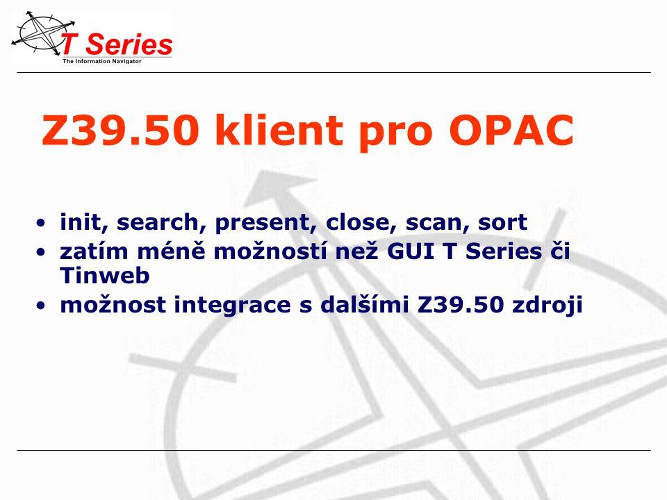 Z39.50 klient pro OPAC init, search, present, close, scan, sort zatím méně možností než GUI T Series či Tinweb možnost integrace s dalšími Z39.50 zdroji