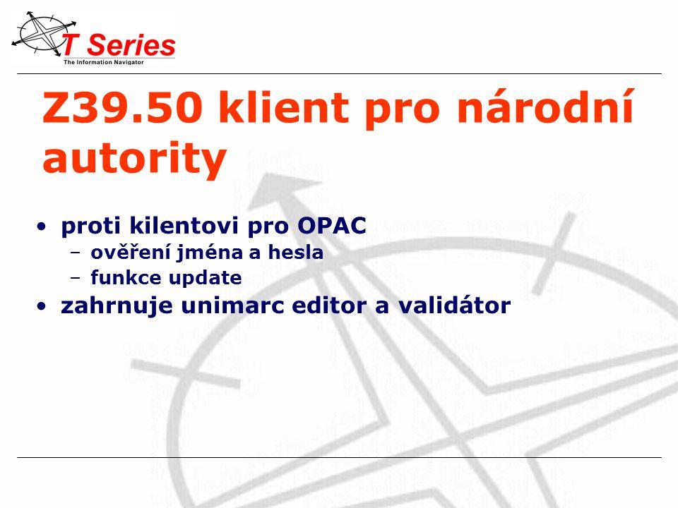 Z39.50 klient pro národní autority proti kilentovi pro OPAC –ověření jména a hesla –funkce update zahrnuje unimarc editor a validátor