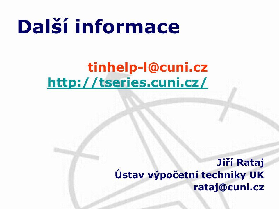 Jiří Rataj Ústav výpočetní techniky UK rataj@cuni.cz Další informace tinhelp-l@cuni.cz http://tseries.cuni.cz/