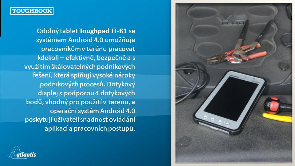 Copyright © 2011, atlantis Odolný tablet Toughpad JT-B1 se systémem Android 4.0 umožňuje pracovníkům v terénu pracovat kdekoli – efektivně, bezpečně a