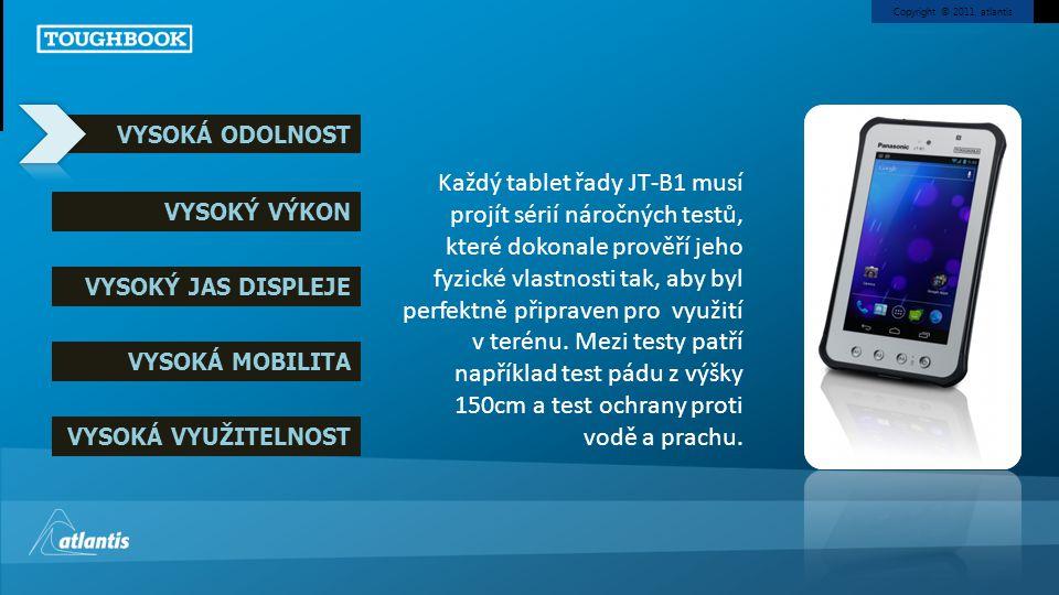 Copyright © 2011, atlantis VYSOKÁ ODOLNOST VYSOKÝ VÝKON VYSOKÝ JAS DISPLEJE VYSOKÁ MOBILITA VYSOKÁ VYUŽITELNOST Každý tablet řady JT-B1 musí projít sé