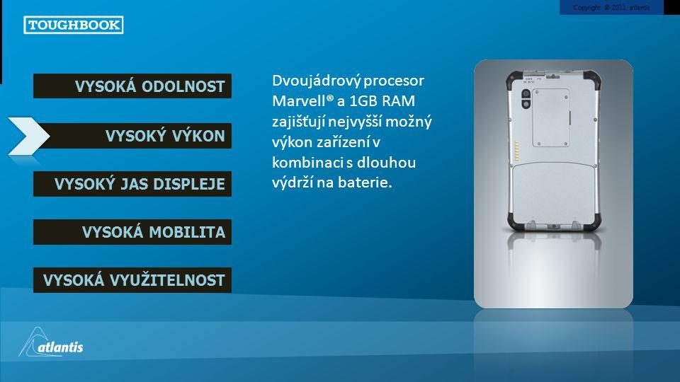 Copyright © 2011, atlantis VYSOKÁ ODOLNOST VYSOKÝ VÝKON VYSOKÝ JAS DISPLEJE VYSOKÁ MOBILITA VYSOKÁ VYUŽITELNOST Dvoujádrový procesor Marvell® a 1GB RA