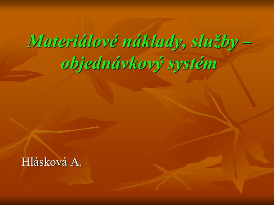 Materiálové náklady, služby – objednávkový systém Hlásková A.