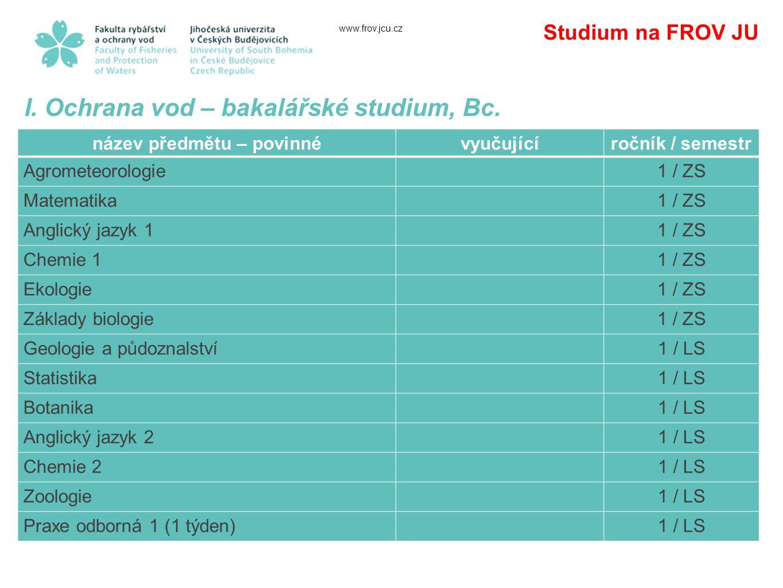 www.frov.jcu.cz Studium na FROV JU I.Ochrana vod – bakalářské studium, Bc.