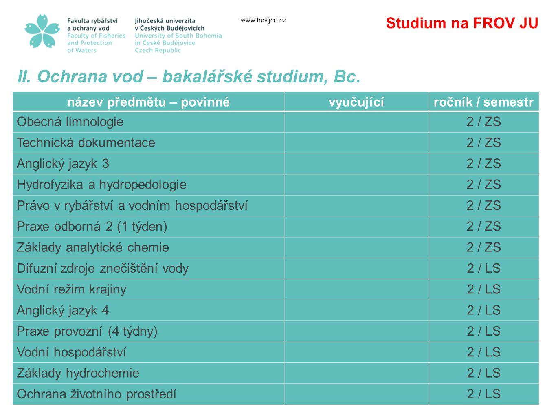www.frov.jcu.cz Studium na FROV JU II.Ochrana vod – bakalářské studium, Bc.