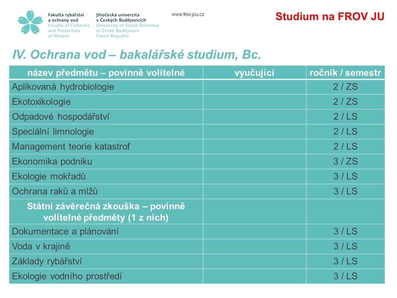 www.frov.jcu.cz Studium na FROV JU IV.Ochrana vod – bakalářské studium, Bc.