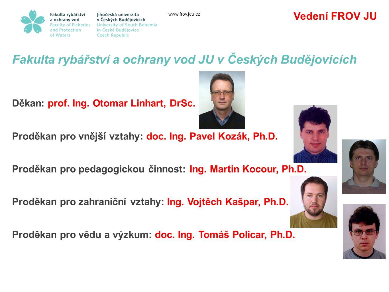 www.frov.jcu.cz Vedení FROV JU Fakulta rybářství a ochrany vod JU v Českých Budějovicích Děkan: prof.