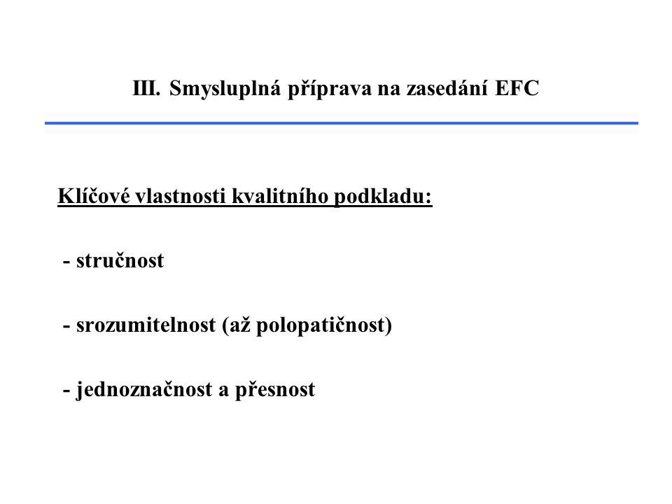 III. Smysluplná příprava na zasedání EFC Klíčové vlastnosti kvalitního podkladu: - stručnost - srozumitelnost (až polopatičnost) - jednoznačnost a pře