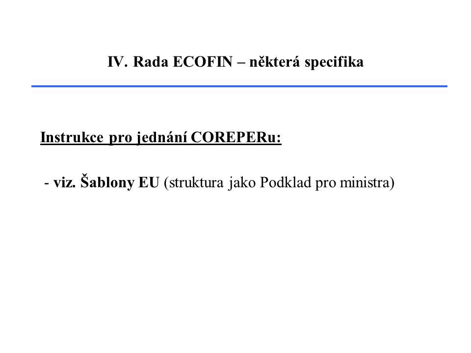 IV. Rada ECOFIN – některá specifika Instrukce pro jednání COREPERu: - viz.