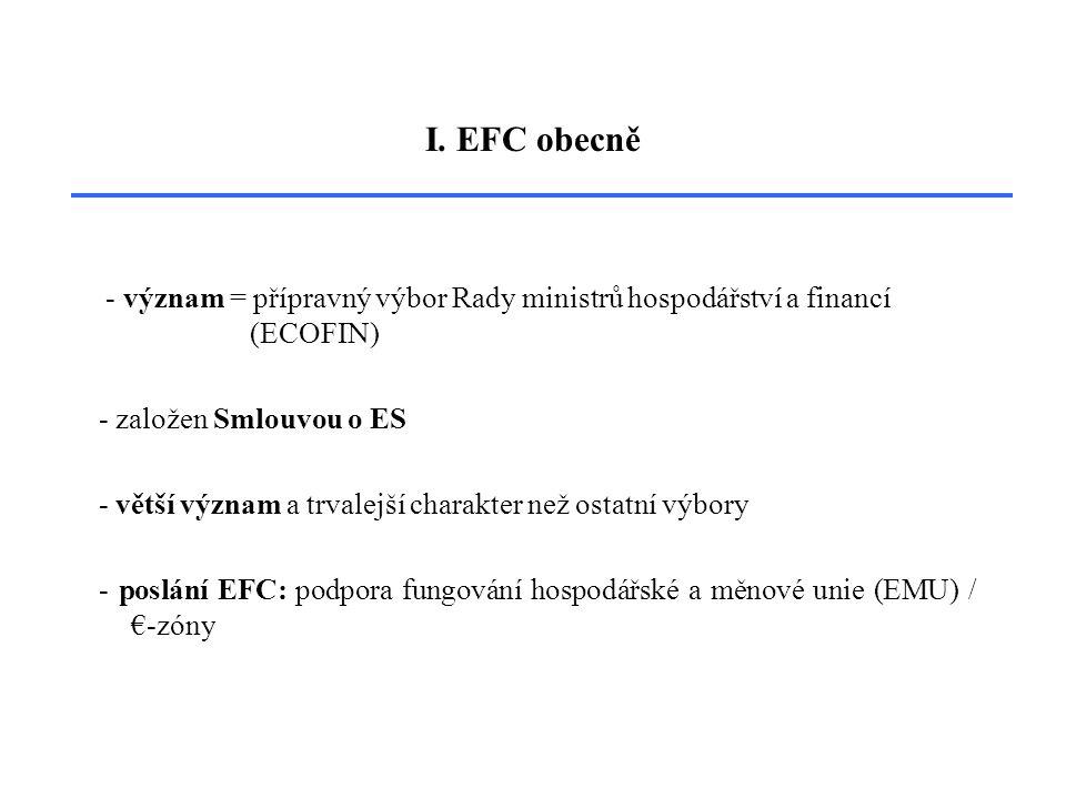 I. EFC obecně - význam = přípravný výbor Rady ministrů hospodářství a financí (ECOFIN) - založen Smlouvou o ES - větší význam a trvalejší charakter ne