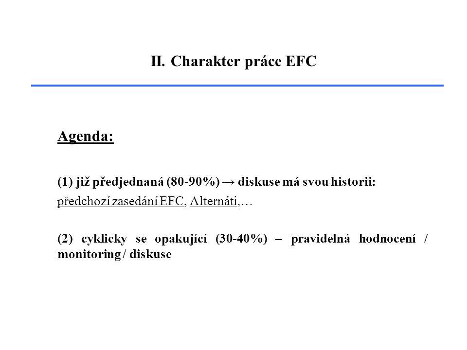 II. Charakter práce EFC Agenda: (1) již předjednaná (80-90%) → diskuse má svou historii: předchozí zasedání EFC, Alternáti,… (2) cyklicky se opakující