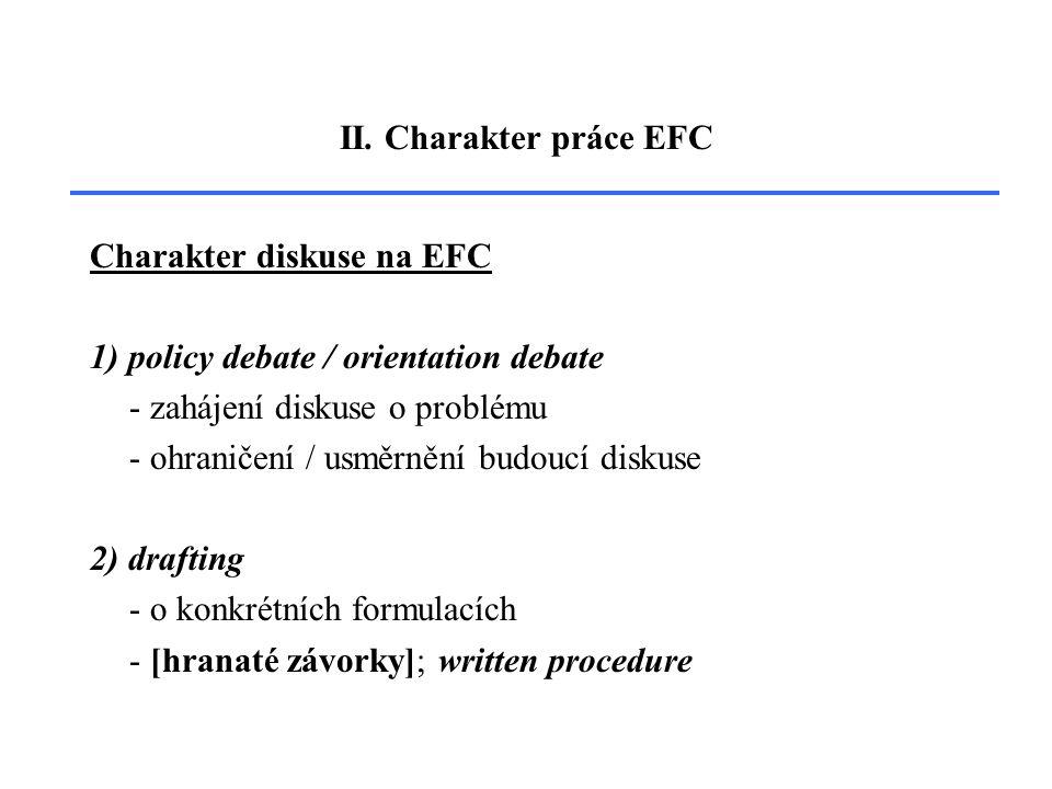 II. Charakter práce EFC Charakter diskuse na EFC 1) policy debate / orientation debate - zahájení diskuse o problému - ohraničení / usměrnění budoucí