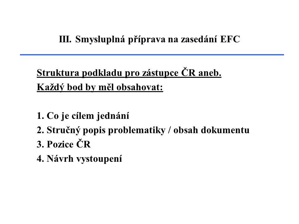 III. Smysluplná příprava na zasedání EFC Struktura podkladu pro zástupce ČR aneb.