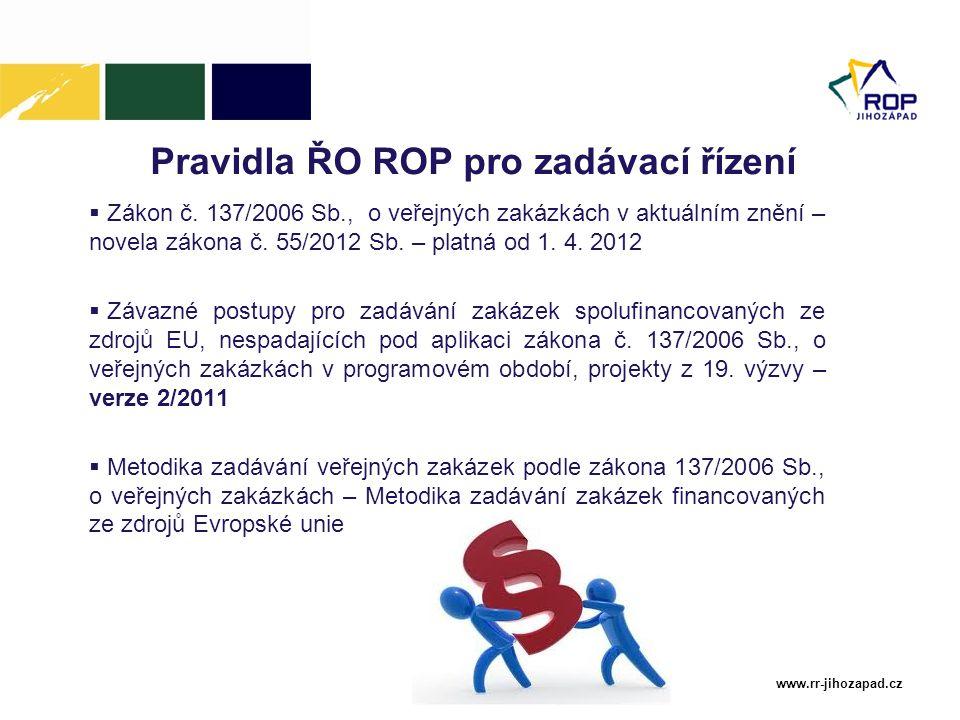 www.rr-jihozapad.cz Pravidla ŘO ROP pro zadávací řízení  Zákon č. 137/2006 Sb., o veřejných zakázkách v aktuálním znění – novela zákona č. 55/2012 Sb