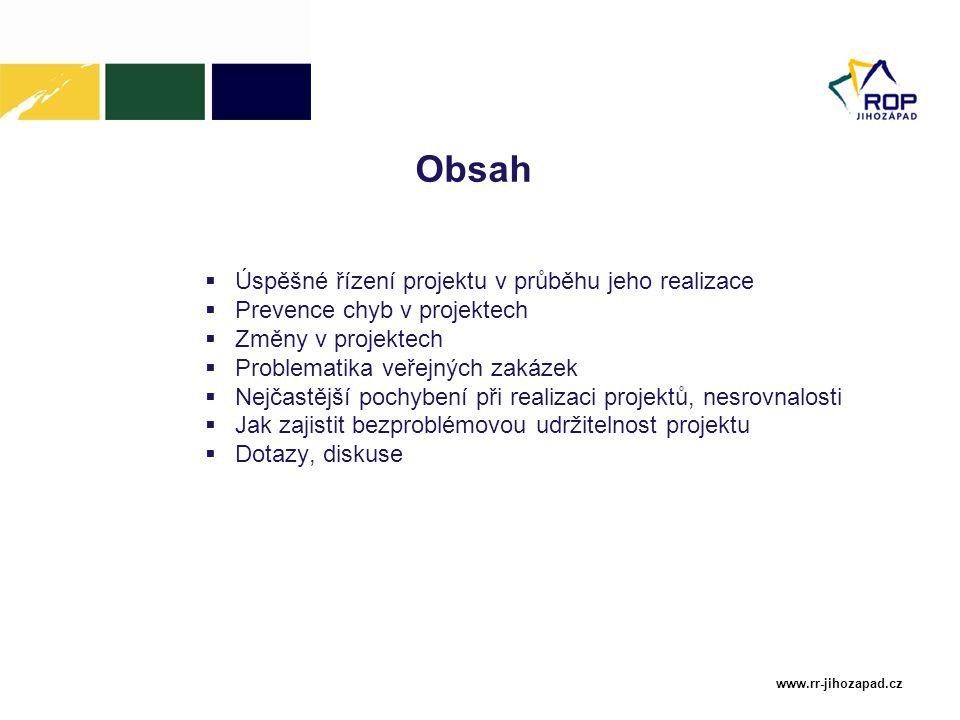 www.rr-jihozapad.cz Obsah  Úspěšné řízení projektu v průběhu jeho realizace  Prevence chyb v projektech  Změny v projektech  Problematika veřejnýc