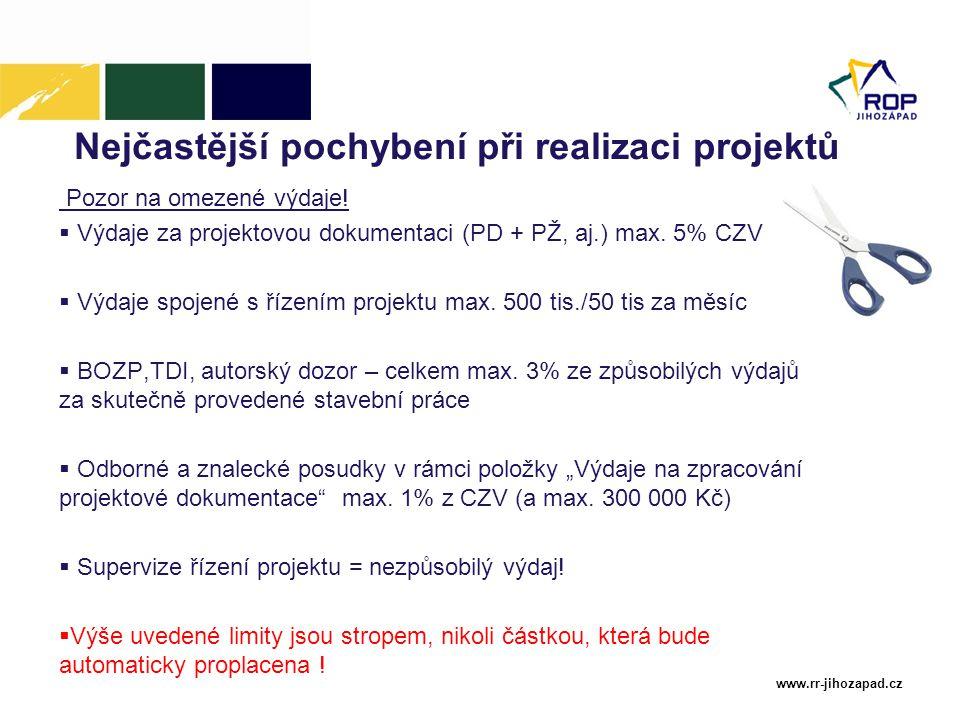 www.rr-jihozapad.cz Nejčastější pochybení při realizaci projektů Pozor na omezené výdaje!  Výdaje za projektovou dokumentaci (PD + PŽ, aj.) max. 5% C