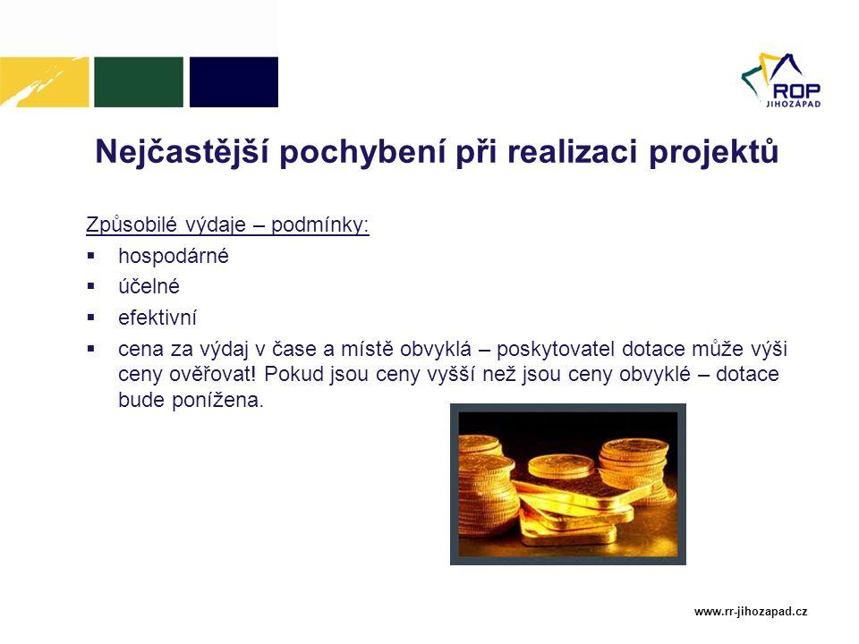 www.rr-jihozapad.cz Nejčastější pochybení při realizaci projektů Způsobilé výdaje – podmínky:  hospodárné  účelné  efektivní  cena za výdaj v čase