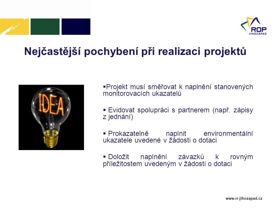 www.rr-jihozapad.cz Nejčastější pochybení při realizaci projektů  Projekt musí směřovat k naplnění stanovených monitorovacích ukazatelů  Evidovat sp