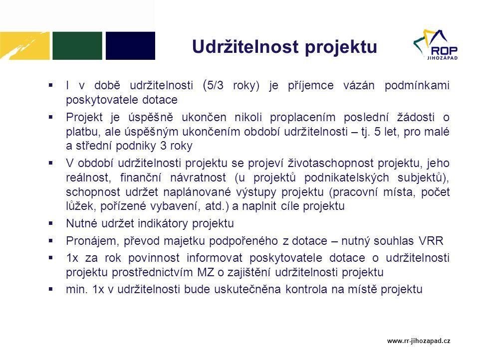 www.rr-jihozapad.cz Udržitelnost projektu  I v době udržitelnosti ( 5/3 roky) je příjemce vázán podmínkami poskytovatele dotace  Projekt je úspěšně