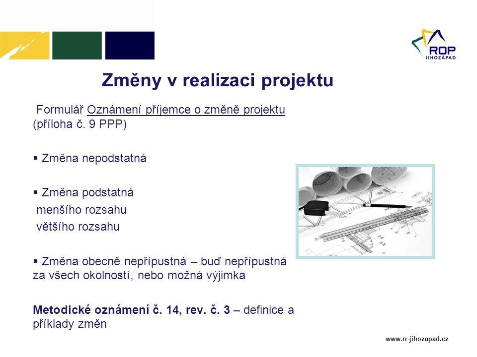 www.rr-jihozapad.cz Změny v realizaci projektu Formulář Oznámení příjemce o změně projektu (příloha č. 9 PPP)  Změna nepodstatná  Změna podstatná me