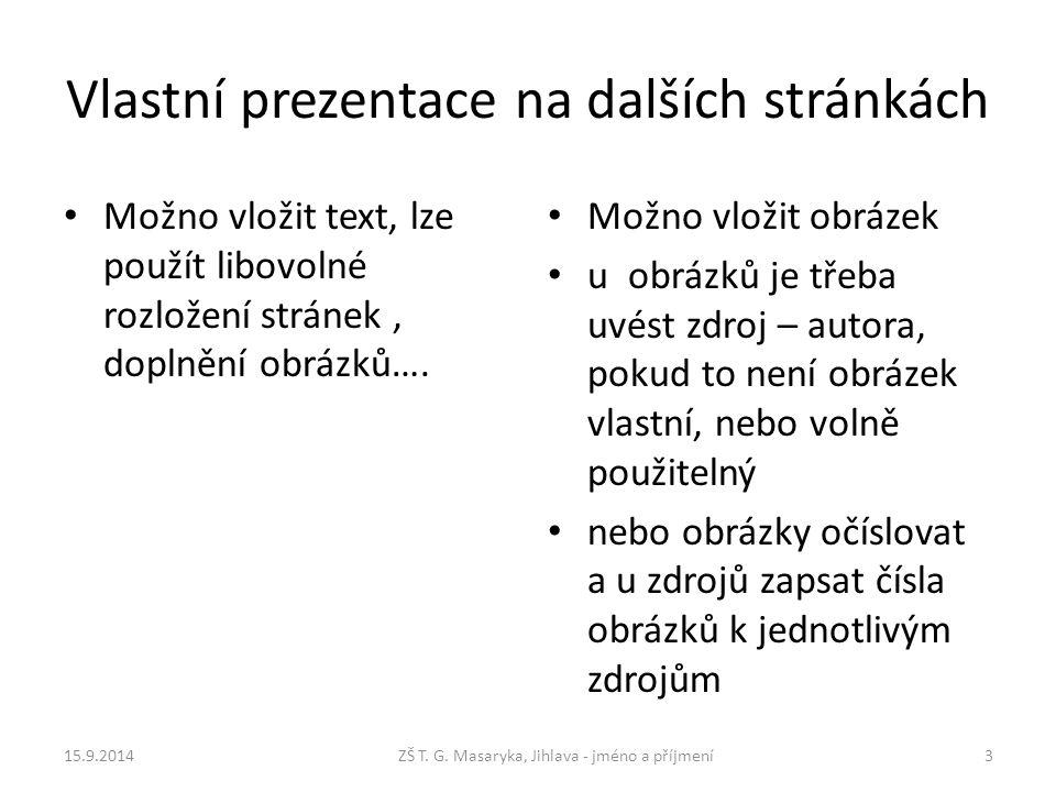 Vlastní prezentace na dalších stránkách Možno vložit text, lze použít libovolné rozložení stránek, doplnění obrázků….