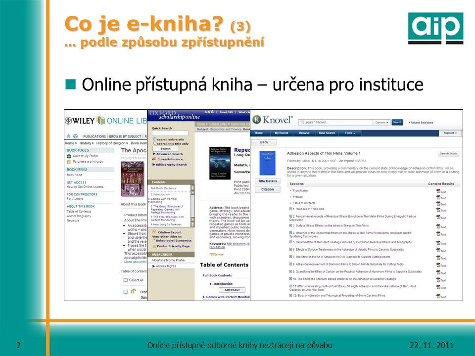 22. 11. 2011Online přístupné odborné knihy neztrácejí na půvabu 2 Co je e-kniha? (3) … podle způsobu zpřístupnění Online přístupná kniha – určena pro