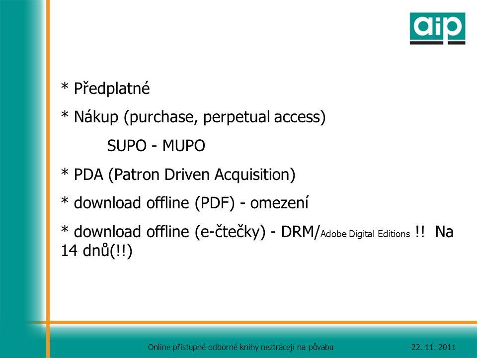 22. 11. 2011Online přístupné odborné knihy neztrácejí na půvabu * PředplatnéP * Nákup (purchase, perpetual access) SUPSUPO - MUPO * PDA (Patron Driven