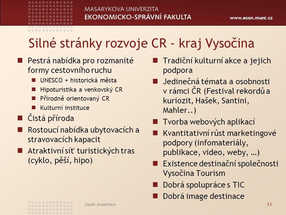www.econ.muni.cz Silné stránky rozvoje CR - kraj Vysočina Pestrá nabídka pro rozmanité formy cestovního ruchu UNESCO + historická města Hipoturistika