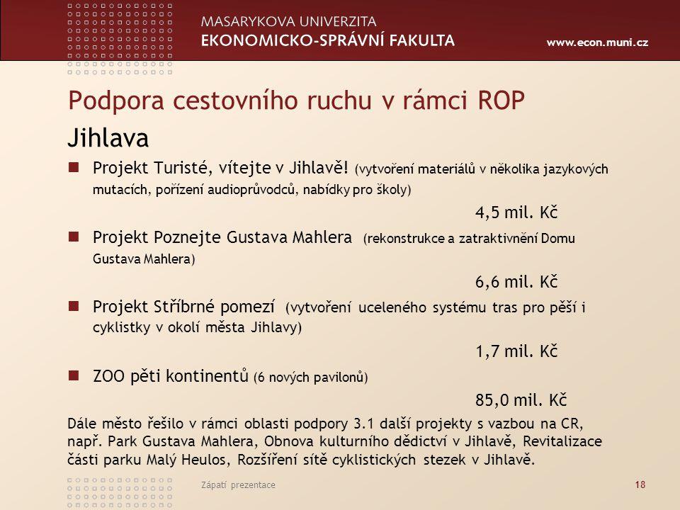 www.econ.muni.cz Podpora cestovního ruchu v rámci ROP Jihlava Projekt Turisté, vítejte v Jihlavě.