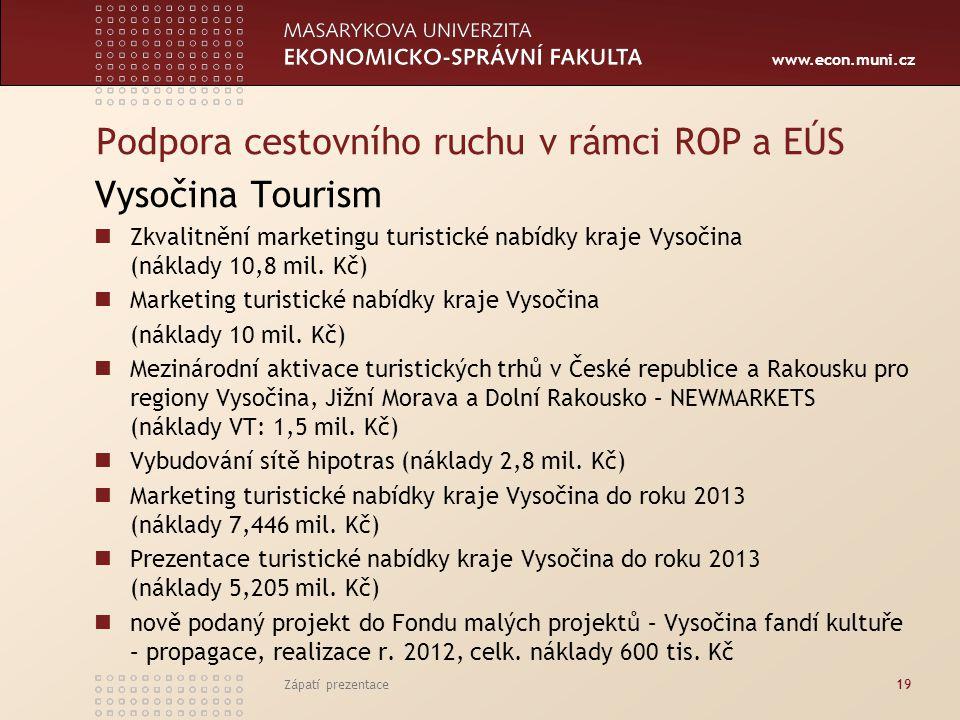 www.econ.muni.cz Podpora cestovního ruchu v rámci ROP a EÚS Vysočina Tourism Zkvalitnění marketingu turistické nabídky kraje Vysočina (náklady 10,8 mi