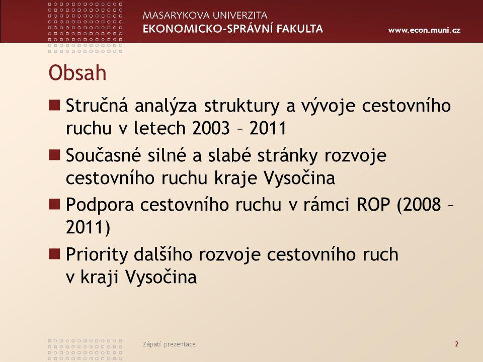 www.econ.muni.cz Zápatí prezentace2 Obsah Stručná analýza struktury a vývoje cestovního ruchu v letech 2003 – 2011 Současné silné a slabé stránky rozv