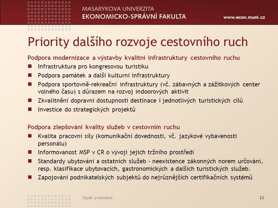 www.econ.muni.cz Zápatí prezentace22 Priority dalšího rozvoje cestovního ruch Podpora modernizace a výstavby kvalitní infrastruktury cestovního ruchu