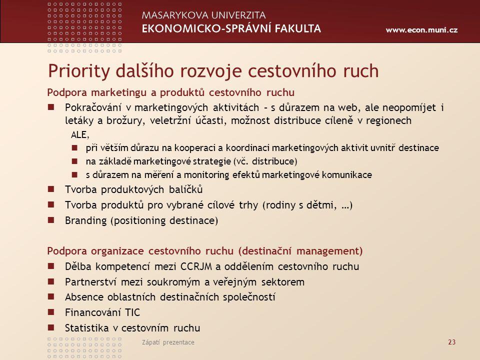 www.econ.muni.cz Priority dalšího rozvoje cestovního ruch Podpora marketingu a produktů cestovního ruchu Pokračování v marketingových aktivitách – s d