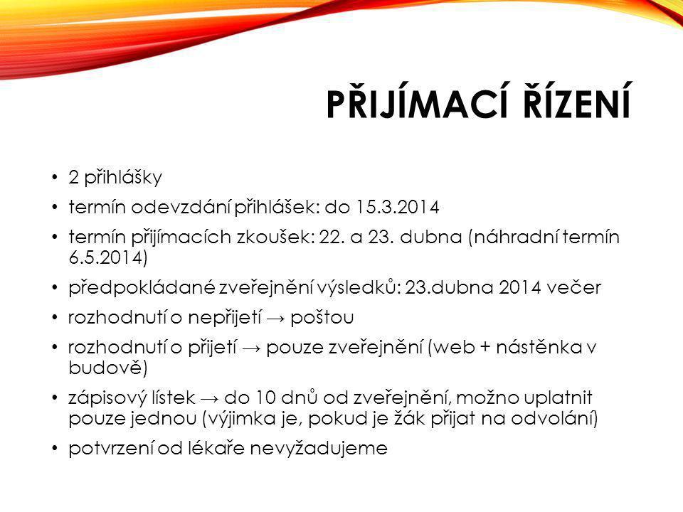 PŘIJÍMACÍ ŘÍZENÍ 2 přihlášky termín odevzdání přihlášek: do 15.3.2014 termín přijímacích zkoušek: 22.