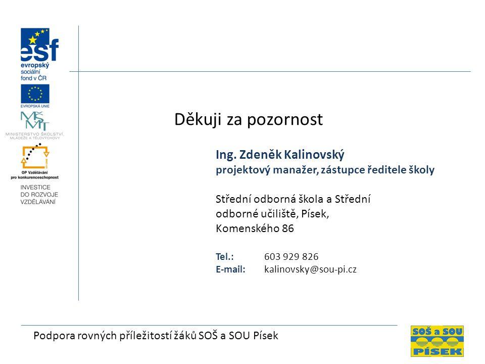 Podpora rovných příležitostí žáků SOŠ a SOU Písek Děkuji za pozornost Ing. Zdeněk Kalinovský projektový manažer, zástupce ředitele školy Střední odbor