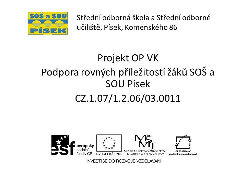Střední odborná škola a Střední odborné učiliště, Písek, Komenského 86 Projekt OP VK Podpora rovných příležitostí žáků SOŠ a SOU Písek CZ.1.07/1.2.06/03.0011