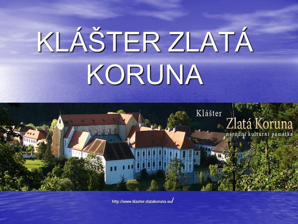 KLÁŠTER ZLATÁ KORUNA http://www.klaster-zlatakoruna.eu /